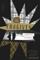The Forgiven - A Novel eBook by Lawrence Osborne