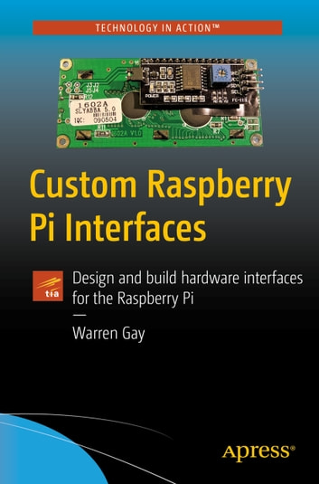 Custom raspberry pi interfaces ebook by warren gay 9781484224069 custom raspberry pi interfaces design and build hardware interfaces for the raspberry pi ebook by fandeluxe Image collections