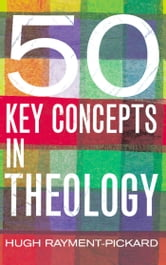50 Key Concepts in Theology ebook by Hugh Rayment-Pickard