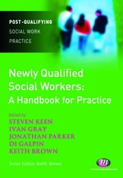 Newly Qualified Social Workers: A Handbook for Practice ebook by Mr Keith Brown,Steven Keen,Ms Diane Galpin,Ivan Lincoln Gray,Professor Jonathan Parker
