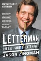 Letterman - The Last Giant of Late Night ebook by Jason Zinoman