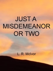 Just A Misdemeanor Or Two ebook by LaVall McIvor