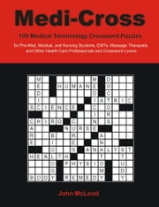 Medi-Cross: 100 Medical Terminology Crossword Puzzles for Pre-Med, Medical, and Nursing Students, EMTs, Massage Therapists and Other Health Care Profe ebook by McLeod, John