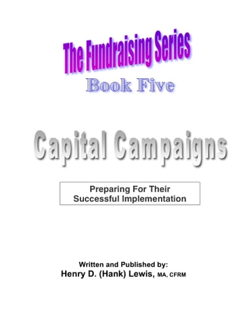 The Fundraising Series: Book 5 - Capital Campaigns ebook by Henry D. (Hank) Lewis