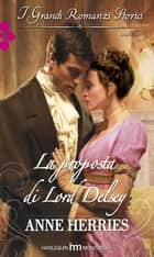 La proposta di Lord Delsey ebook by Anne Herries