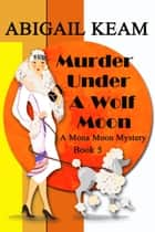 Murder Under A Wolf Moon - A 1930s Mona Moon Historical Cozy Mystery Book 5 ebook by