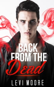 Back From the Dead - Billionaire Military romance ebook by Levi Moore