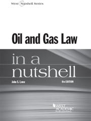 Oil and Gas Law in a Nutshell, 6th ebook by John Lowe