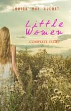 Little Women: Complete Series – 4 Novels in One Edition: Little Women, Good Wives, Little Men and Jo's Boys ebook by Louisa May Alcott, Frank T. Merrill