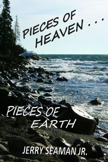 Pieces Of Heaven...Pieces Of Earth ebook by Jerry Seaman Jr