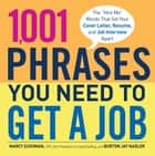 1,001 Phrases You Need to Get a Job - The 'Hire Me' Words that Set Your Cover Letter, Resume, and Job Interview Apart ebook by Nancy Schuman, Burton Jay Nadler