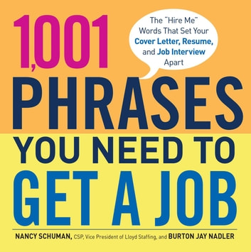 1,001 Phrases You Need to Get a Job - The 'Hire Me' Words that Set Your Cover Letter, Resume, and Job Interview Apart ebook by Nancy Schuman,Burton Jay Nadler
