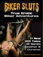 Real Biker Sluts: 11 True Stories of Denim, Leather & Chrome Lust ebook by Michael Powers