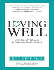 Loving Well: Keys to Lasting and Rewarding Relationships ebook by Ron Neff, Ph.D