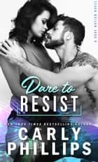 Dare To Resist ebook by Carly Phillips