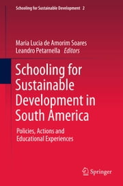 Schooling for Sustainable Development in South America - Policies, Actions and Educational Experiences ebook by Maria Lucia de Amorim Soares,Leandro Petarnella