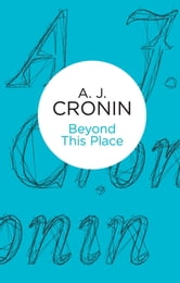 Beyond This Place ebook by A J Cronin