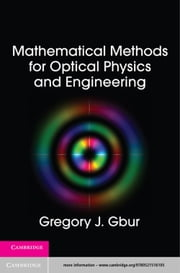 Mathematical Methods for Optical Physics and Engineering ebook by Gregory J. Gbur