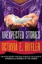 Unexpected Stories ebook by Octavia E. Butler, Walter Mosley
