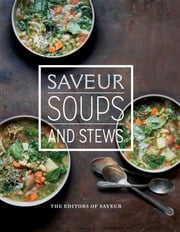 Saveur: Soups & Stews ebook by The Editors of Saveur