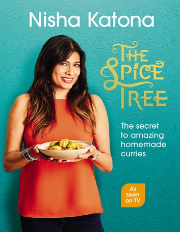 The Spice Tree - Indian Cooking Made Beautifully Simple eBook by Nisha Katona