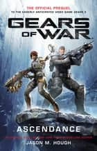 Gears of War - Ascendance ebook by Jason M. Hough