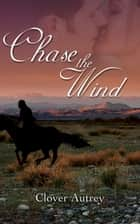 Chase The Wind ebook by Clover  Autrey