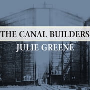 The Canal Builders - Making America's Empire at the Panama Canal audiobook by Julie Greene