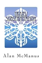 Trans/Substantiation: The Metaphysics of Transgender ebook by Alan McManus