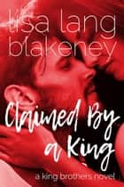 Claimed By A King ebook by Lisa Lang Blakeney