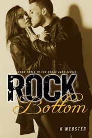 Rock Bottom - The Vegas Aces Series, #3 ebook by K. Webster