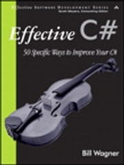 Effective C# - 50 Specific Ways to Improve Your C# ebook by Bill Wagner