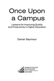 Once Upon a Campus - Lessons for Improving Quality and Productivity in Higher Education ebook by Daniel Seymour