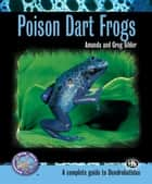 Poison Dart Frogs (Complete Herp Care) ebook by Amanda Sihler