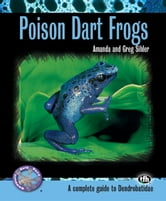 Poison Dart Frogs (Complete Herp Care) - Sihler, Greg ebook by Amanda Sihler