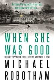 When She Was Good - The heart-stopping new thriller from the mastermind of crime ebook by Michael Robotham