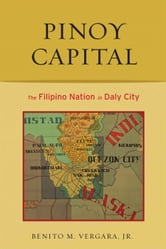 Pinoy Capital: The Filipino Nation in Daly City ebook by Vergara, Benito