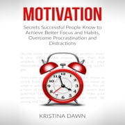 Motivation and Personality: Secrets Successful People Know To Achieve Better Focus & Habits That Stick audiobook by Kristina Dawn