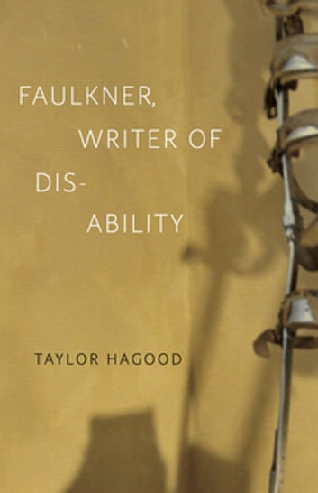 Faulkner, Writer of Disability ebook by Taylor Hagood