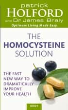 The Homocysteine Solution - The fast new way to dramatically improve your health ebook by Patrick Holford BSc, DipION, FBANT,...