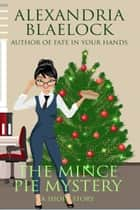 The Mince Pie Mystery - A Short Story ebook by Alexandria Blaelock