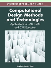 Computational Design Methods and Technologies - Applications in CAD, CAM and CAE Education ebook by Ning Gu,Xiangyu Wang