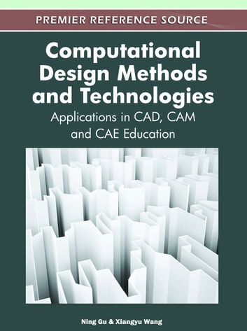 Computational Design Methods and Technologies - Applications in CAD, CAM and CAE Education ebook by