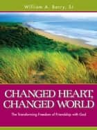 Changed Heart Changed World ebook by William A. Barry SJ