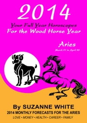 ARIES 2014 Your Full Year Horoscopes for the Wood Horse Year ebook by Suzanne White