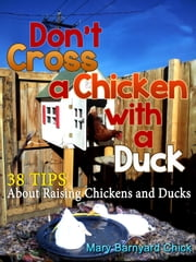 38 Tips To Raising Chickens & Ducks: Don't Cross A Chicken With A Duck ebook by Mary Hallgren