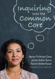 Inquiring Into the Common Core ebook by Nancy Fichtman Dana, Jamey B. Burns, Rachel M. Wolkenhauer