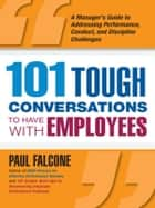 101 Tough Conversations to Have with Employees ebook by Paul FALCONE