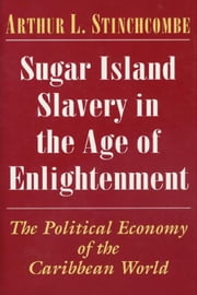 Sugar Island Slavery ebook by Stinchcombe, Arthur L.