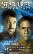 Star Trek: Typhon Pact #2: Seize the Fire ebook by Michael A. Martin